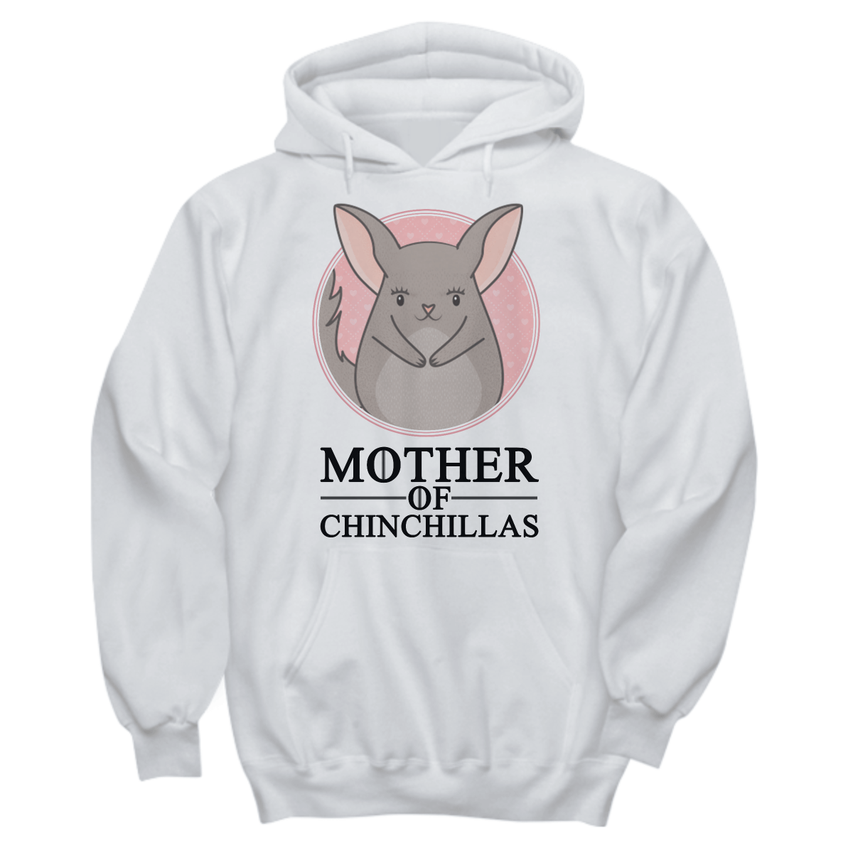 Mother Of Chinchillas Hoodie (Black Text)